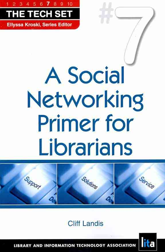 A Social Networking Primer for Librarians By Landis, Cliff
