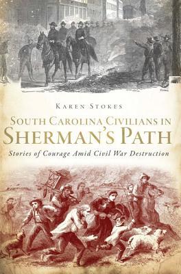 South Carolina Civilians in Sherman's Path By Stokes, Karen