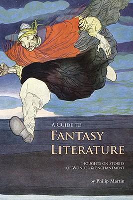 A Guide to Fantasy Literature By Martin, Philip